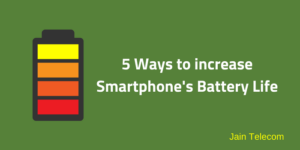 5 Simples Ways to Increase Battery Life Of Your Smartphone