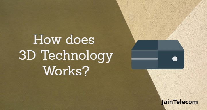 How does 3D Technology Works